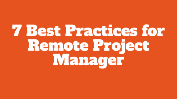 7 Best Practices for Remote Project Managers