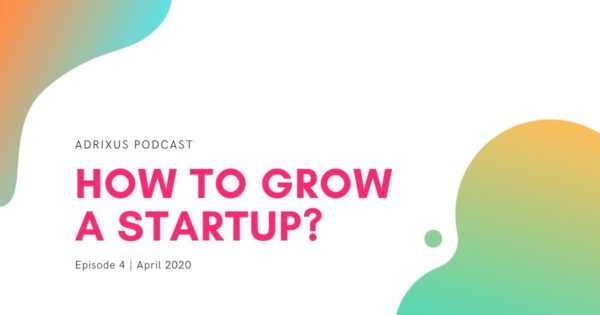 EP4. How to Grow a Startup?