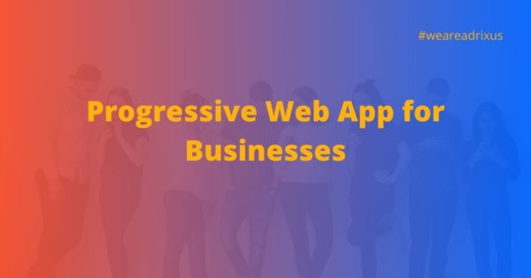 Why businesses should adopt Progressive Web Applications | with Stats