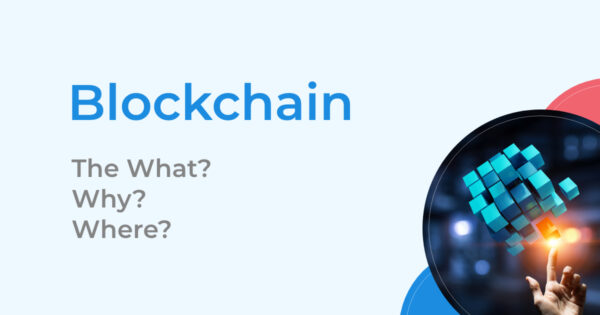 Blockchain Technology: The What, Why and Where