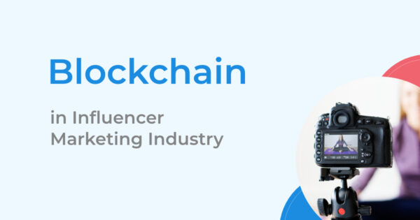 Blockchain in Influencer Marketing Industry