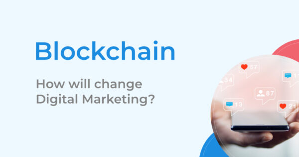 How Blockchain will change Digital Marketing?
