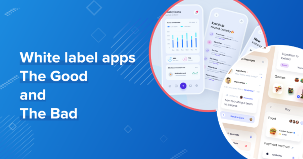 White label apps, the Good and the Bad!